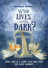 Who lives in the dark? : This is a bedtime story that will help your child sleep soundly