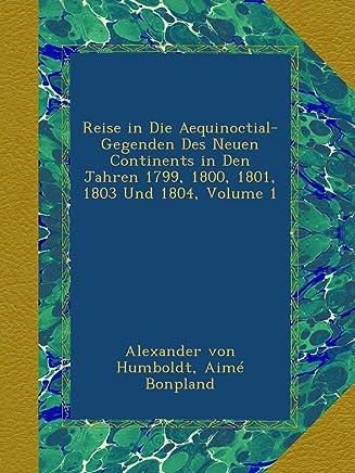 Reise in Die Aequinoctial-Gegenden Des Neuen Continents in Den Jahren 1799, 1800, 1801, 1803 Und 1804, Volume 1