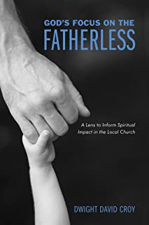 God's Focus on the Fatherless: A Lens to Inform Spiritual Impact in the Local Church (English Edition)