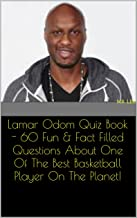 Lamar Odom Quiz Book - 60 Fun & Fact Filled Questions About One Of The Best Basketball Player On The Planet!