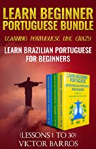 Learn Beginner Portuguese Bundle - Learning Portuguese Like Crazy: Learn Brazilian Portuguese For Beginners - Lessons 1 to...