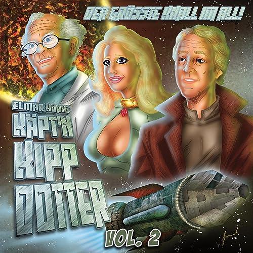 Captain Kipp Dotter - Der größte Knall im All, Vol. 2