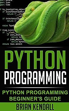 Python Programming: Python Programming Beginner's Guide (Python Programming Fundamentals, Python Programming for the Absolute Beginner, An Introduction to Computer Science, Python Progr)