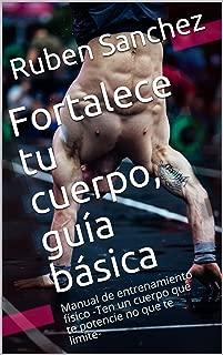 Fortalece tu cuerpo, guía básica: Manual de entrenamiento físico -Ten un cuerpo que te potencie no que te limite- (Spanish Edition)