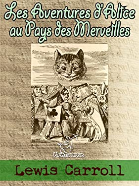 Les Aventures d'Alice au Pays des Merveilles [ou Alice au Pays des Merveilles] (Illustré) (French Edition)