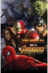 The Road to Marvel's Avengers: Infinity War - The Art of the Marvel Cinematic Universe (Road to Marvel's Avengers - Infinity War) Kindle Edition