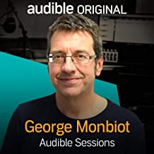 George Monbiot: Audible Sessions: FREE Exclusive Interview