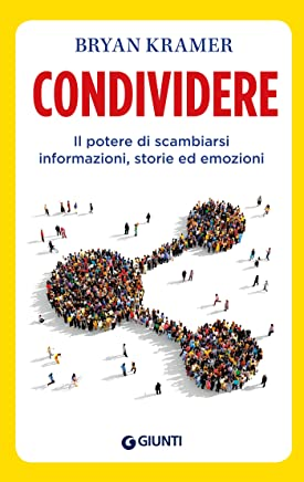 Condividere: Il potere di scambiarsi informazioni, storie ed emozioni (Apprendere per competere)