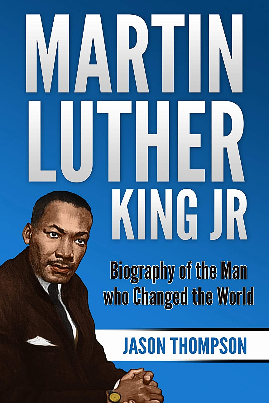 期限ホールド反逆Martin Luther King Jr: Biography of the Man who Changed the World (English Edition)