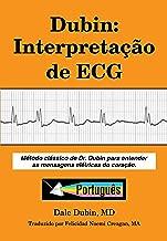 Dubin: Interpretação de ECG: Método clássico de Dr. Dubin para entender as mensagens elétricas do coração (Portuguese Edition)