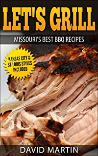 Let`s Grill Missouri`s Best BBQ Recipes: Includes Kansas City and St-Louis Barbecue Styles