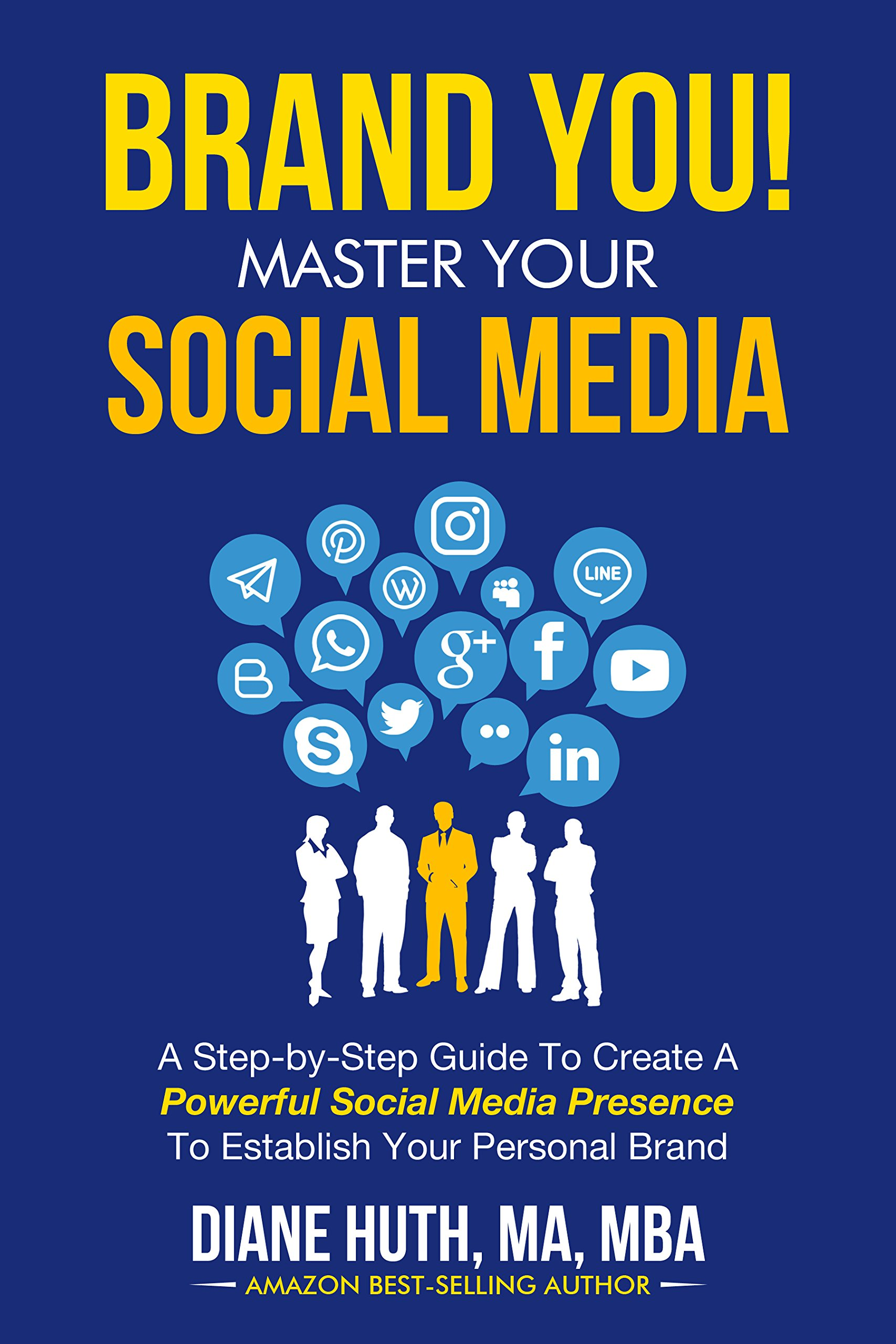 BRAND YOU! Master Your Social Media: A Step-by-Step Guide To Create A Powerful Social Media Presence To Establish Your Personal Brand (BRAND YOU Guide)