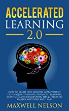 Accelerated Learning 2.0: How to Learn Fast, Memory Improvement Techniques, Thinking, Advanced Learning Strategies and brainpower, Tips & Tricks to Master Anything with Ease