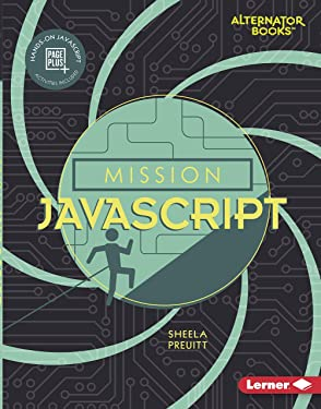Mission JavaScript (Mission: Code (Alternator Books ® ))