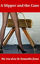 A Slipper and the Cane: My True Spanking and Caning Story by a strict femdom dominatrix
