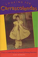 Looking for Carrascolendas: From a Child's World to Award-Winning Television (Louann Atkins Temple Women & Culture Series)