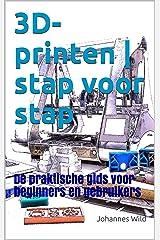 3D-printen   stap voor stap: De praktische gids voor beginners en gebruikers (Dutch Edition) Kindle Edition
