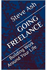 Going Freelance: Building Work Around Your Life Kindle Edition
