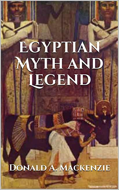 Egyptian Myth and Legend (Illustrated) (Annotated) (English Edition)