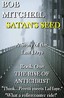 Satan's Seed The Rise of Antichrist: Book one of an end times supernatural thriller series
