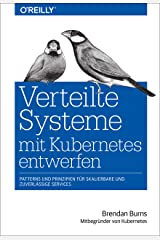 Verteilte Systeme mit Kubernetes entwerfen: Patterns und Prinzipien für skalierbare und zuverlässige Services (Animals) (German Edition) Kindle Edition
