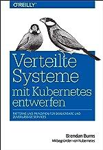 Verteilte Systeme mit Kubernetes entwerfen: Patterns und Prinzipien für skalierbare und zuverlässige Services (Animals) (German Edition)