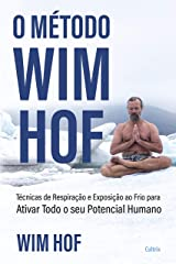 O método Wim Hof: Ative todo o seu potencial humano (Portuguese Edition) Kindle Edition