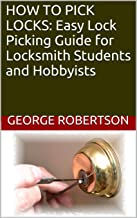 HOW TO PICK LOCKS: Easy Lock Picking Guide for Locksmith Students and Hobbyists