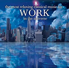 Most Relaxing Classics for Work in Universe / Various
