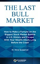 The Last Bull Market: How to Make a Fortune on the Biggest Stock Market Bubble in U.S. History and Escape With Your Wealth Intact, Long Before the Crash