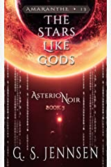 The Stars Like Gods: Asterion Noir Book 3 (Amaranthe 13) Kindle Edition