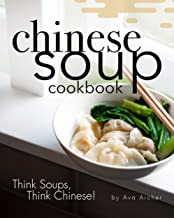 Chinese Soup Cookbook: Think Soups, Think Chinese!