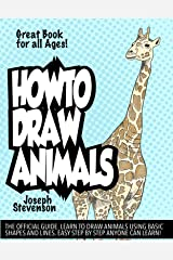 How to Draw Animals: Learn to Draw Animals Using Basic Shapes and Lines (How to Draw Anime Book 4) Kindle Edition