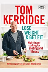 Lose Weight & Get Fit: All of the recipes from Tom's BBC cookery series Kindle Edition
