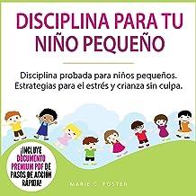 Disciplina para Tu Niño Pequeño [Toddler Discipline]: Disciplina Probada para Niños Pequeños [Proven Toddler Discipline St...