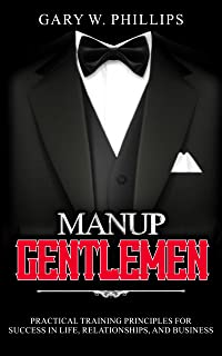 ManUp Gentlemen: Compelling life stories and principles that help young men be successful in life, relationships, and business.