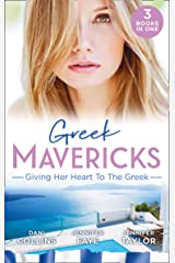 Greek Mavericks: Giving Her Heart To The Greek: The Secret Beneath the Veil / The Greek's Ready-Made Wife / The Greek Doctor's Secret Son Kindle Edition