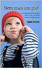Nem mais um pio!: e outras histórias sobre NÃO criar os filhos como antigamente (Portuguese Edition)