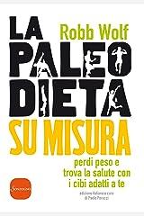 La paleo dieta su misura: Perdi peso e trova la salute con i cibi adatti a te (Italian Edition) Kindle Edition