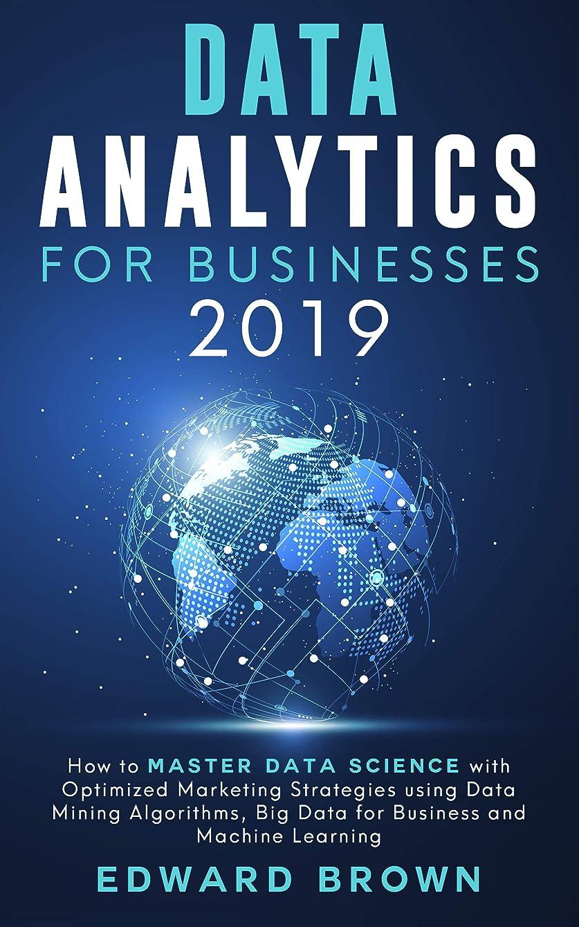 慈悲ブランチメタンData Analytics For Businesses 2019: How to Master Data Science with Optimized Marketing Strategies using Data Mining Algorithms, Big Data for Business and Machine Learning (English Edition)
