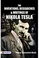 The inventions, researches and writings of Nikola Tesla Kindle Edition