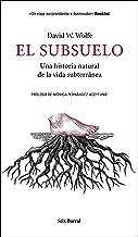 El subsuelo: Una historia natural de la vida subterránea (Los Tres Mundos) (Spanish Edition)