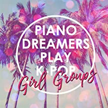 Piano Dreamers Play K-Pop Girl Groups (Instrumental)