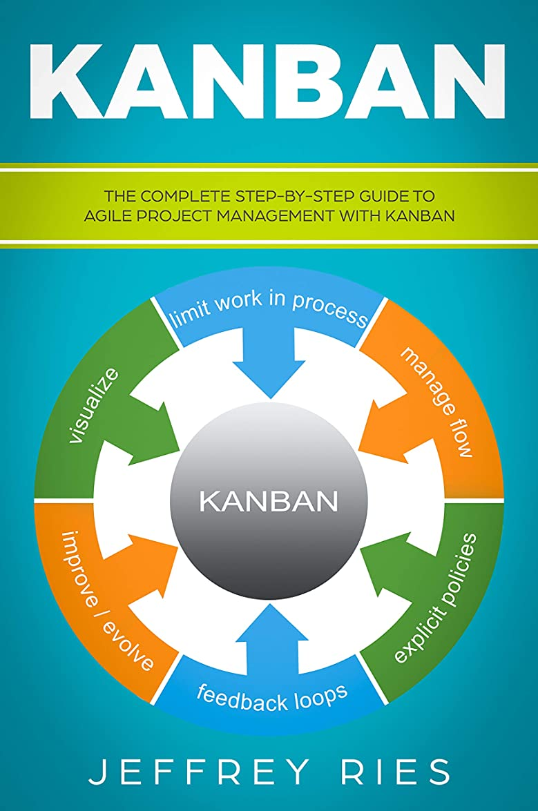 子孫アーク人類Kanban: The Complete Step-by-Step Guide to Agile Project Management with Kanban (Lean Guides for Scrum, Kanban, Sprint, DSDM XP & Crystal Book 3) (English Edition)