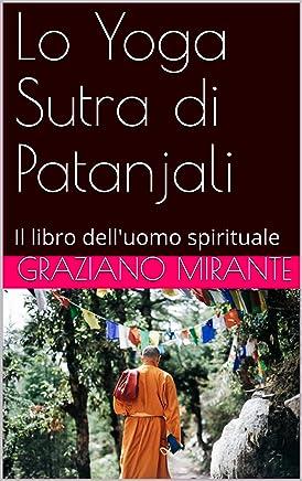 Lo Yoga Sutra di Patanjali: Il libro delluomo spirituale