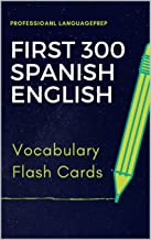 First 300 Spanish English Vocabulary Flash Cards: Learning Full Basic Vocabulary builder with big flashcards games for beginners to advanced level, kids and adults to practice for AP, IGCSE, GCSE.