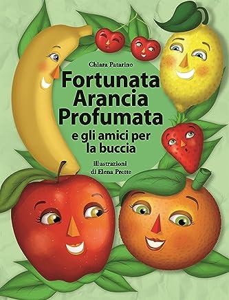 Fortunata Arancia Profumata:  e gli amici per la buccia
