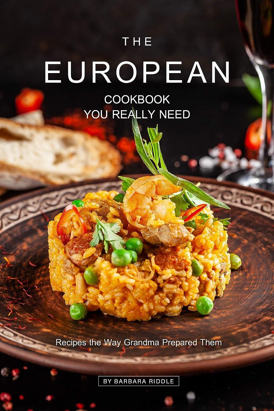 湿気の多い有限大学The European Cookbook You Really Need: Recipes the Way Grandma Prepared Them (English Edition)