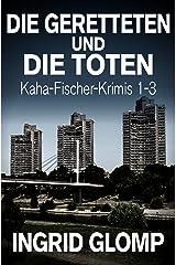 Die Geretteten und die Toten: Kaha-Fischer-Krimis 1-3 Kindle Ausgabe