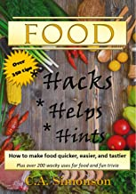 Food Hacks, Helps, and Hints: Over 350 ways to make food easier, quicker, and tastier